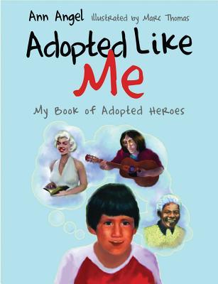 Adopted Like Me: My Book of Adopted Heroes, Angel, Ann