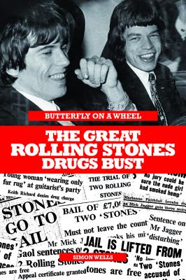 Butterfly on a Wheel: The Great Rolling Stones Drugs Bust, Wells, Simon