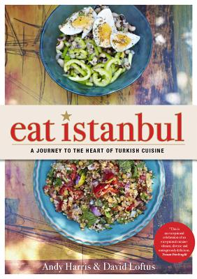 Image for Eat Istanbul: A Journey to the Heart of Turkish Cuisine