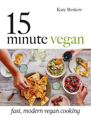 15 Minute Vegan: Fast, Modern Vegan Cooking, Beskow, Katy