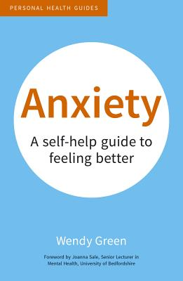 Anxiety: A Self-Help Guide to Feeling Better (Personal Health Guides), Green, Wendy