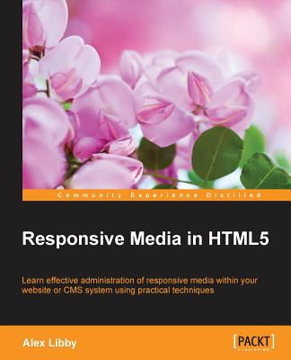 Responsive Media in HTML5, Libby, Alex