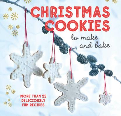 Image for Christmas Cookies to Make and Bake: More than 25 deliciously fun recipes