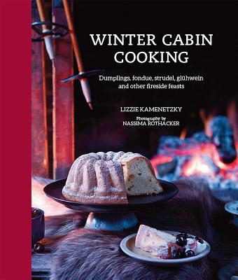 Image for Winter Cabin Cooking: Dumplings, fondue, gluhwein and other fireside feasts