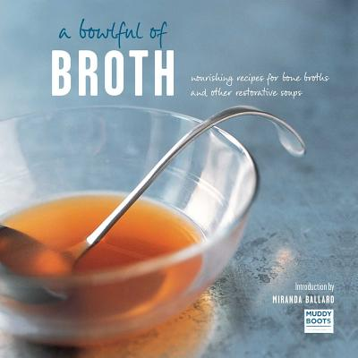 Image for Bowlful of Broth: Nourishing recipes for bone broths and other restorative soups