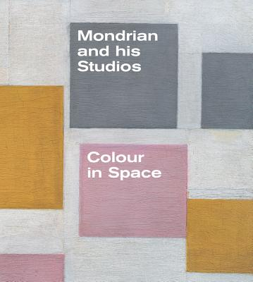 Image for Mondrian and His Studios: Colour in Space