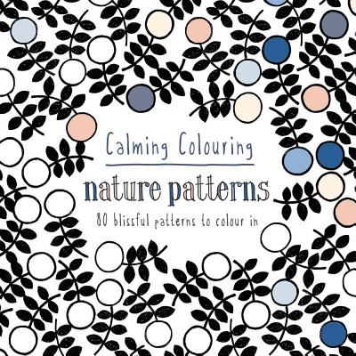 CALMING COLOURING: NATURE PATTERNS, MCCALLUM, GRAHAM LESLIE