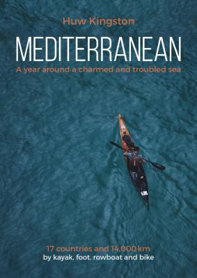 Image for Mediterranean: A Year Around a Charmed and Troubled Sea; 17 Countries and 14,000 km by Kayak, Foot, Rowboat and Bike