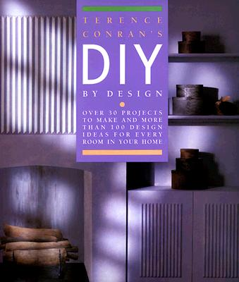 Terence Conran's Diy By Design: Over 30 Projects To Make and More Than 100 Design Ideas For Every Room In Your Home, Conran, Terence