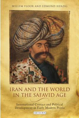 Image for Iran and the World in the Safavid Age (International Library of Iranian Studies)