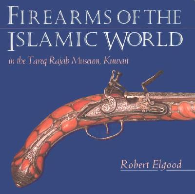 Image for Firearms of the Islamic World: In the Tareq Rajab Museum, Kuwait