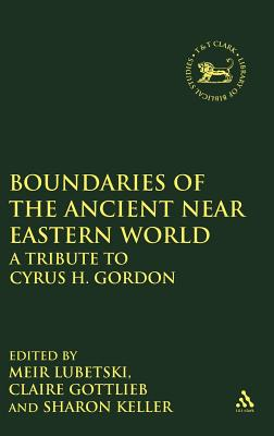 Image for Boundaries of the Ancient Near Eastern World: A Tribute to Cyrus H. Gordon (The Library of Hebrew Bible/Old Testament Studies)