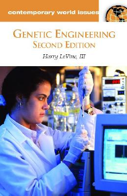 Genetic Engineering: A Reference Handbook, 2nd Edition (Contemporary World Issues), LeVine III, Harry