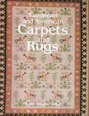 Image for European and American Carpets and Rugs: A History of the Hand-Woven Decorative Floor Coverings of Spain, France, Great Britain, Scandinavia, Belgium
