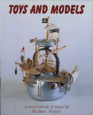 Toys and Models: A Sourcebook of Ideas, Peppe, Rodney