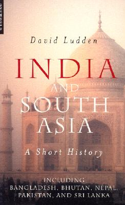 India and South Asia: A Short History, Ludden, David