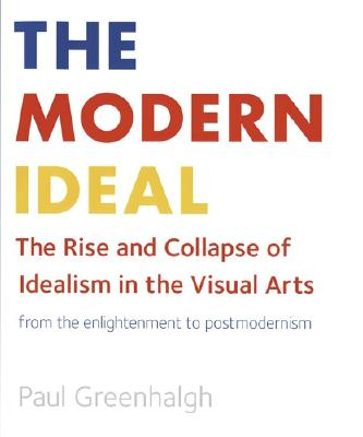 Image for Modern Ideal : The Rise And Collapse of Idealism in the Visual Arts, from the Enlightenment to Postmodernism