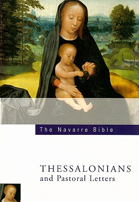 The Navarre Bible: St Paul's Letters to the Thessalonians and Pastoral Letters