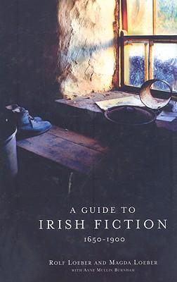 A Guide to Irish Fiction, 1650-1900 (v. 1&2), Rolf Loeber  (Author), Magda Loeber (Author)
