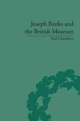 Joseph Banks and the British Museum: The World of Collecting, 1770-1830, Chambers, Neil
