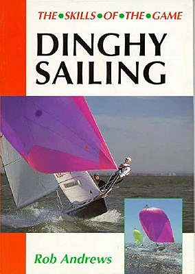 Dinghy Sailing (Skills of the Game), Andrews, Rob