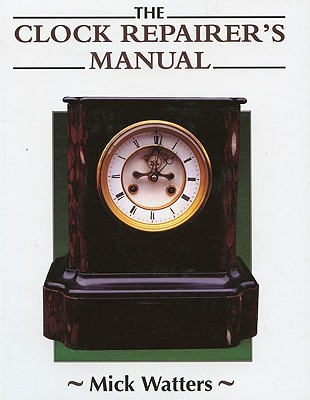The Clock Repairer's Manual (Manual of Techniques), Watters, Mick