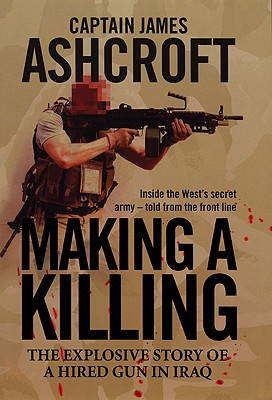 Image for Making a Killing: The Explosive Story of a Hired Gun in Iraq