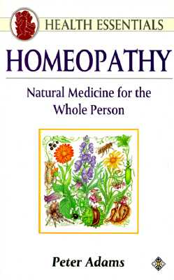 Homeopathy: Natural Medicine for the Whole Person (Health Essentials Series), Adams, Peter