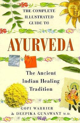 Image for The Complete Illustrated Guide to Ayurveda: The Ancient Indian Healing Tradition