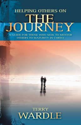 Image for Helping Others On the Journey: A Guide for Those Who Seek to Mentor Others to Maturity in Christ