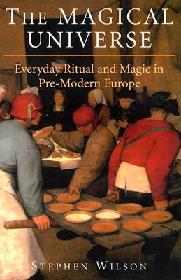 Image for The Magical Universe: Everyday Ritual and Magic in Pre-Modern Europe