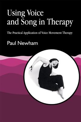 Image for Using Voice and Song in Therapy: The Practical Application of Voice Movement Therapy (v. 2)