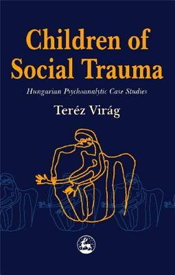 Image for Children of Social Trauma: Hungarian Psychoanalytic Case Studies