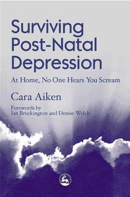 Image for Surviving Post-Natal Depression: At Home, No One Hears You Scream