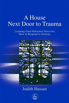 Image for The House Next Door to Trauma: Learning from Holocaust Survivors How to Respond to Atrocity