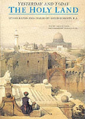 Image for YESTERDAY AND TODAY: THE HOLY LAND : LITHOGRPHS AND DIARIES BY DAVID ROBERTS