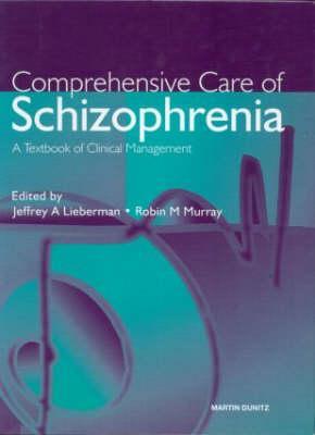 Comprehensive Care of Schizophrenia A Textbook of Clinical Management, Jeffrey Lieberman, Robin Murray