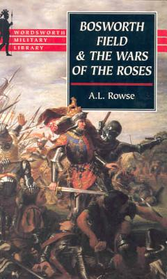 Image for Bosworth Field & the Wars of the Roses (Wordsworth Military Library)