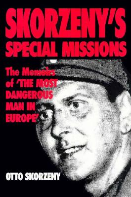 "Image for Skorzeny's Special Missions: The Memoirs of ""The Most Dangerous Man in Europe"" (First Thus)"