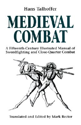 Image for Medieval Combat: A Fifteenth-Century Illustrated Manual of Swordfighting and Close-Quarter Combat