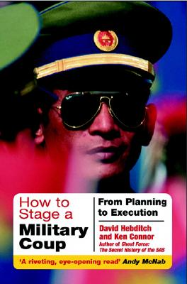 How to Stage a Military Coup: Planning to Execution, Connor, Ken
