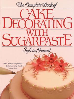 Image for Complete Book of Cake Decorating With Sugarpaste