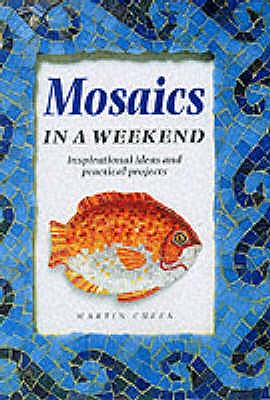 Mosaics in a Weekend (Crafts in a Weekend), Cheek, Martin