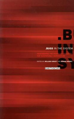 Image for Bugs in the System: Redesigning the Pesticide Industry for Sustainable Agriculture