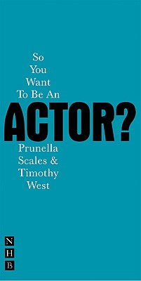 So You Want to be an Actor? (Nick Hern Books), West, Timothy; Scales, Prunella