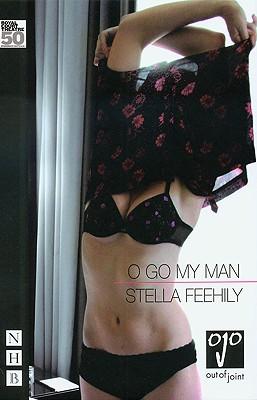 O Go My Man (Nick Hern Books), Feehily, Stella