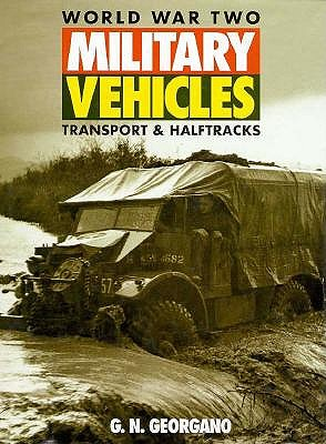 World War Two Military Vehicles: Transport & Halftracks, Georgano, G. N.