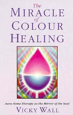 Image for Miracle Of Color Healing: Aura-Soma Therapy as the Mirror of the Soul