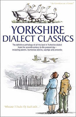 Yorkshire Dialect Classics: An Anthology of the Best Yorkshire Poems, Stories and Sayings, Kellett, Arnold