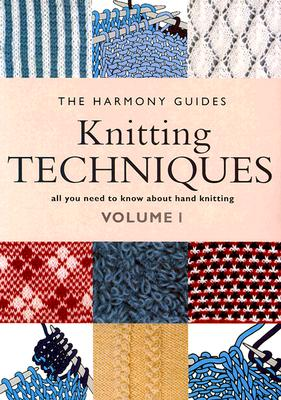 Image for KNITTING TECHNIQUES: VOLUME I ALL YOU NEED TO KNOW ABOUT HAND KNITTING